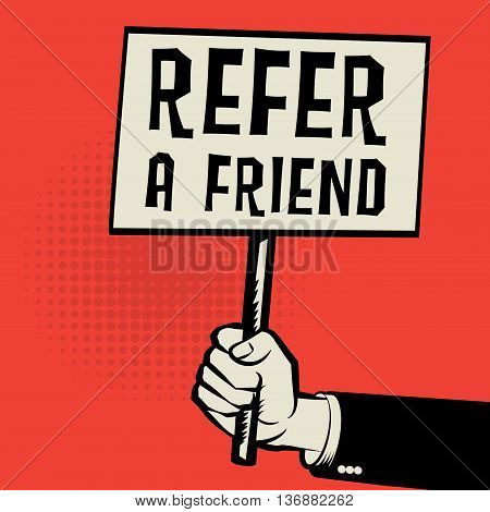 Poster in hand business concept with text Refer a Friend, vector illustration