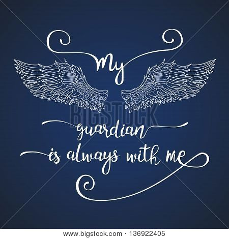 Lettering hand drawn quote with doodle line angel wings. Calligraphy inspirational quote. My guardian is always with me.