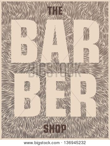 The barber shop. Conceptual design poster with the stylized texture of hair and beard. Author's illustration