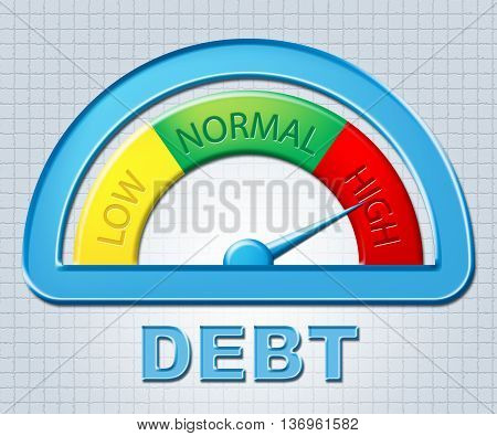 High Debt Means Financial Obligation And Bankrupt