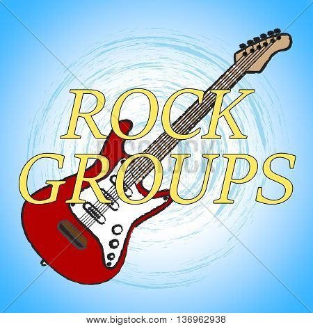 Rock Groups Indicates Track Soundtrack And Melodies