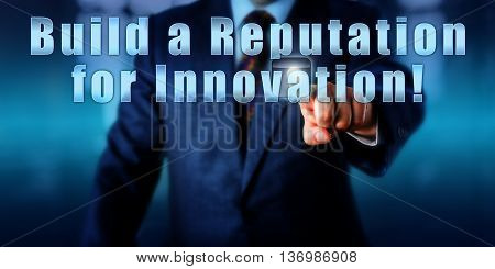 Business man is pushing Build a Reputation for Innovation! on a control display. Business and industry concept. Motivational metaphor. Call to action. Entrepreneurship and coaching advice.
