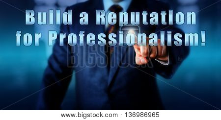 Human resources manager is touching Build a Reputation for Professionalism! on an interactive control screen. Business and industry concept career aspiration call to action and personal goal.