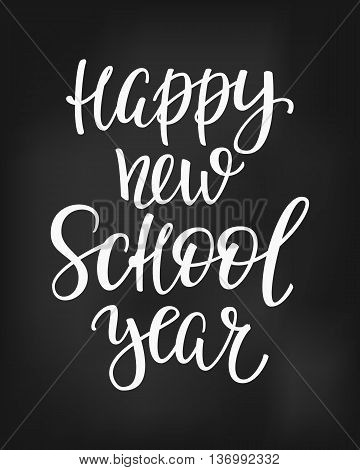 Happy New School Year Positive quote lettering. Calligraphy postcard or poster graphic design typography element. Hand written vector postcard. Back to school chalkboard style