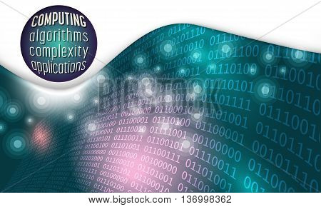 Futuristic abstract background and binary code with the words computing algorithms; complexity; applications