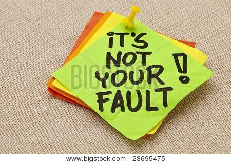 It Is Not Your Fault