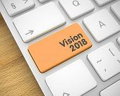 Laptop Keyboard Keypad Showing The Messagevision 2018. Message On Keyboard Orange Button. Inscriptio poster