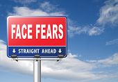 Confront your worst fears be confident and be fearless have courage and bravery and face your fear.  poster