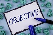 Writing Note Showing  Objective. Business Photo Showcasing Goal Planned To Be Achieved Desired Targe poster