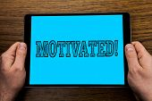 Text Sign Showing Motivated Motivational Call. Conceptual Photo Willing To Do Something Inspired Con poster