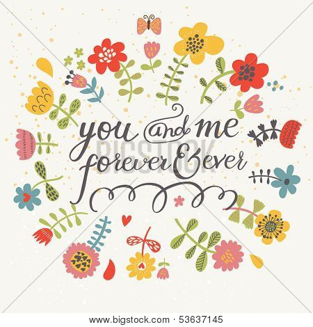 You and me forever ever. Bright romantic card made of flowers in vector. Stylish Save the Date card - ideal for spring invitations