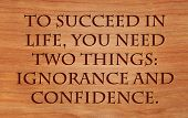 To succeed in life, you need two things, ignorance and confidence - quote by Mark Twain on wooden re