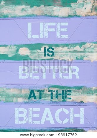 Life Is Better At The Beach  Motivational Quote