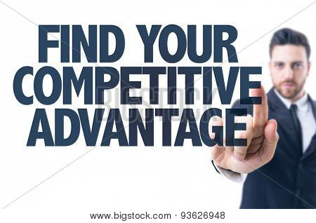 Business man pointing the text: Find Your Competitive Advantage