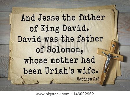Bible verses from Matthew. And Jesse the father of King David. David was the father of Solomon, whose mother had been Uriah's wife.