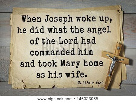 Bible verses from Matthew. When Joseph woke up, he did what the angel of the Lord had commanded him and took Mary home as his wife.