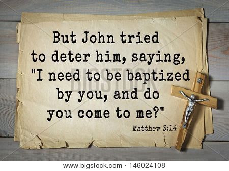 Bible verses from Matthew. But John tried to deter him, saying,