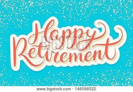 Happy Retirement banner. Hand lettering. Vector hand drawn illustration.
