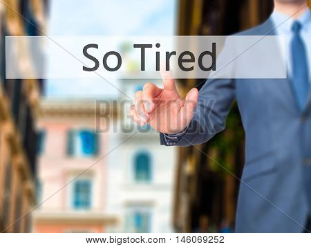 So Tired - Businessman Hand Pressing Button On Touch Screen Interface.