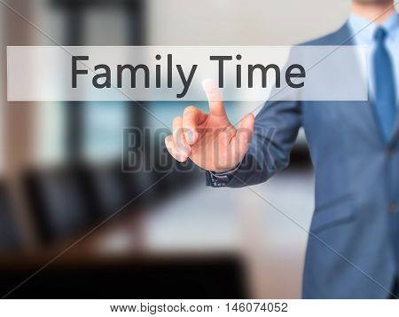 Family Time - Businessman Hand Pressing Button On Touch Screen Interface.