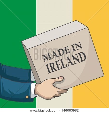 Cartoon, hand drawn human hands, holding a box, with made in Ireland sign, and a flag background, vector illustration