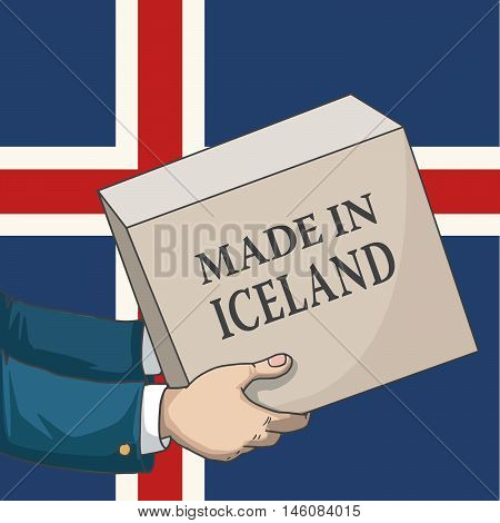 Cartoon, hand drawn human hands, holding a box, with made in Iceland sign, and a flag background, vector illustration
