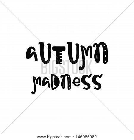 Vector calligraphy. Hand drawn lettering poster. Vintage typography card with fun letters. Autumn madness.