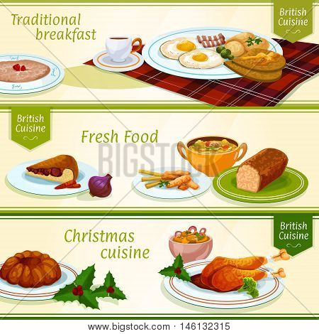 British cuisine breakfast and Christmas dinner menu banners with eggs, bacon, tea and porridge, festive pudding and turkey, fish and chips, gingerbread cake, anchovy salad, scottish soup and meat pie