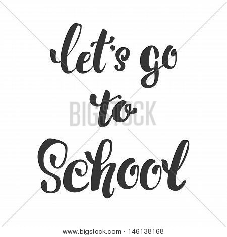 let's go school. Hand lettering isolated inscription.