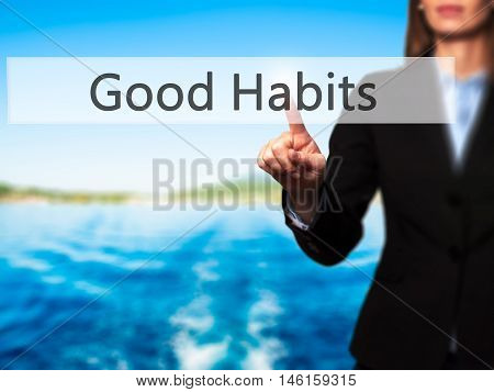 Good Habits - Businesswoman Hand Pressing Button On Touch Screen Interface.