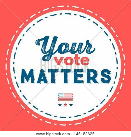Your Vote Matters. Typographic Quote About The Importance Of Voting