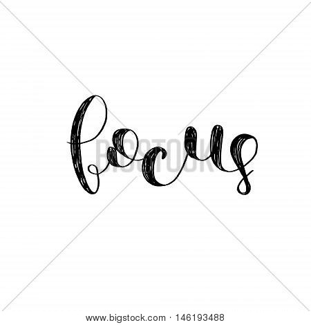 Focus. Brush hand lettering. Inspiring quote. Motivating modern calligraphy. Can be used for photo overlays, posters, holiday clothes, cards and more.