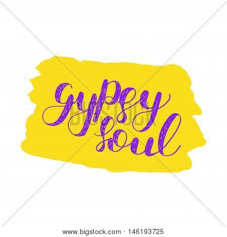 Gypsy soul. Brush hand lettering. Inspiring quote. Motivating modern calligraphy. Can be used for photo overlays, posters, holiday clothes, cards and more.