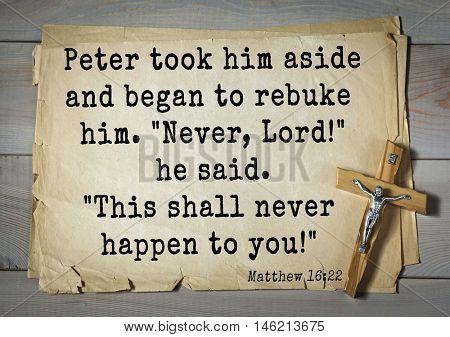 Bible verses from Matthew.Peter took him aside and began to rebuke him.
