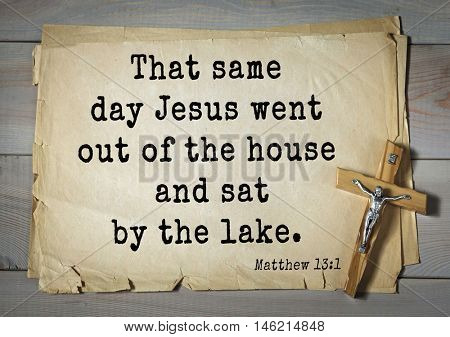 Bible verses from Matthew.That same day Jesus went out of the house and sat by the lake.