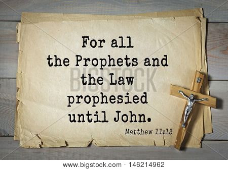 Bible verses from Matthew.For all the Prophets and the Law prophesied until John.