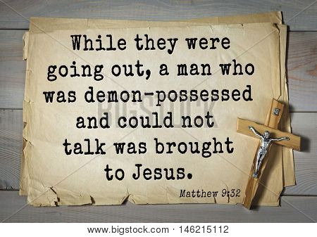 Bible verses from Matthew.While they were going out, a man who was demon-possessed and could not talk was brought to Jesus.