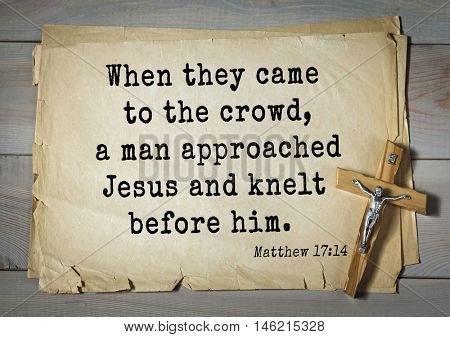 Bible verses from Matthew.When they came to the crowd, a man approached Jesus and knelt before him.
