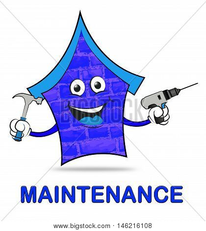 House Maintenance Means Home Repair And Fixes