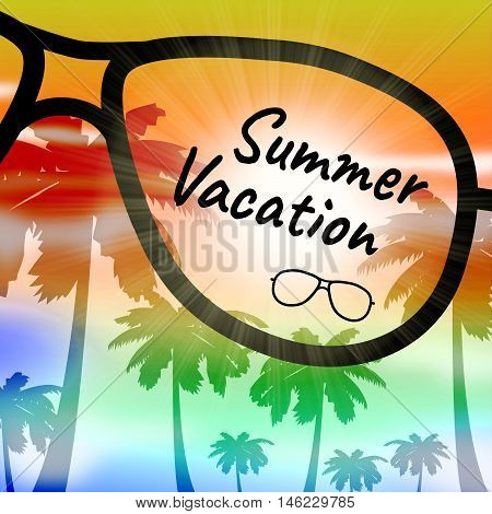 Summer Vacation Shows Time Off And Getaway