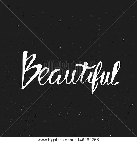 Vector quote lettering Beautiful. White ink on black isolated background. Decorative print element for your design