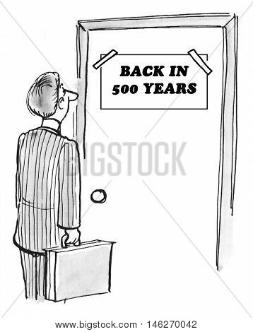 B&W business illustration showing a businessman in front of a door with sign 'back in 500 years'.