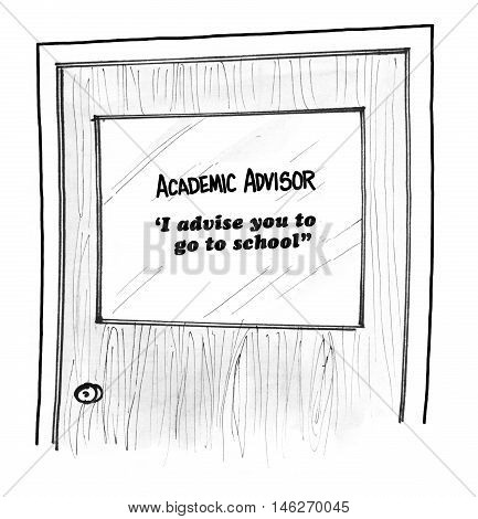 B&W education cartoon showing academic advisor's door and sign, '... go to school'.