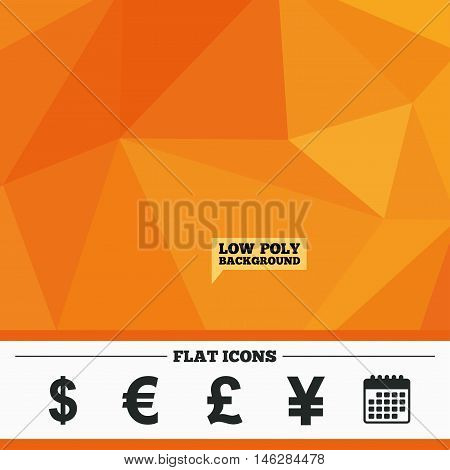 Triangular low poly orange background. Dollar, Euro, Pound and Yen currency icons. USD, EUR, GBP and JPY money sign symbols. Calendar flat icon. Vector
