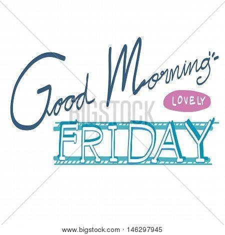 Good morning lovely Friday word illustration on white background