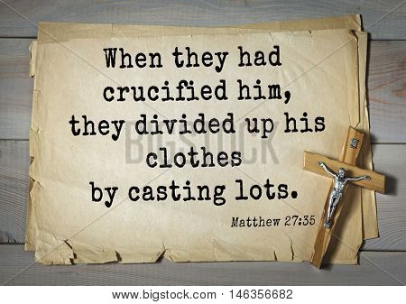 Bible verses from Matthew.When they had crucified him, they divided up his clothes by casting lots.