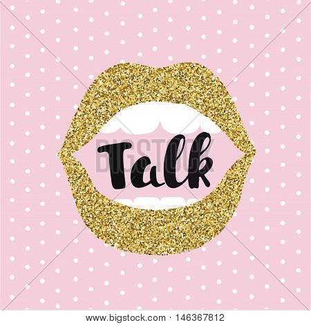 Vector illustration of woman open moth. Concept of gossip or love. Female golden lips speak. Hand drawn lettering of word Talk. Pink background