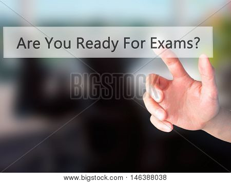 Are You Ready For Exams ? - Hand Pressing A Button On Blurred Background Concept On Visual Screen.