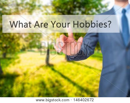 What Are Your Hobbies ? -  Businessman Click On Virtual Touchscreen.