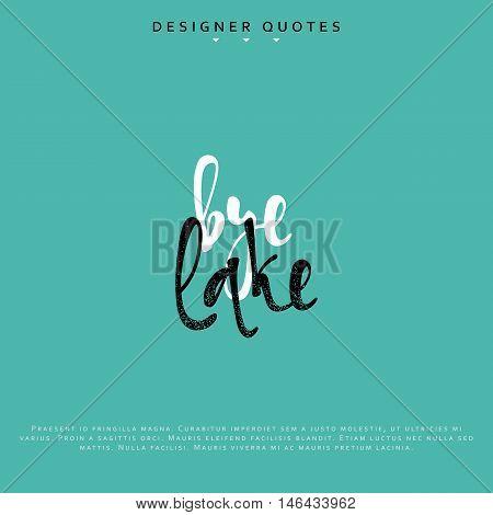 Bye lake inscription. Hand drawn calligraphy, lettering motivation poster. Modern brush calligraphy. Isolated phrase vector illustration.
